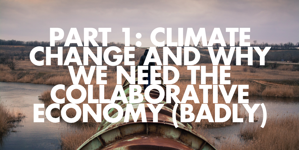 Climate change & why we need the collaborative economy (badly)